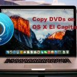 How to Backup and Copy DVD on Mac OS X El Capitan?