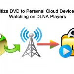 Rip DVD to Personal Cloud Device for Watching on DLNA Players