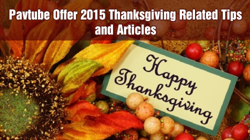 Pavtube Offer 2015 Thanksgiving Related Tips and Articles
