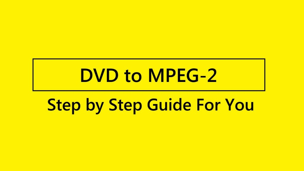 DVD to MPEG2/MP4
