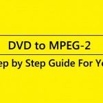 Convert DVD to MPEG-2/MP4 With the Easiest Way