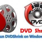 DVDShrink Not Working on Windows 10 PC